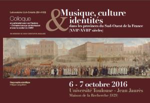 Musique, culture & identités dans les provinces du Sud-Ouest de la France, XVIIe-XVIIIe siècles (colloque, Toulouse, octobre 2016)