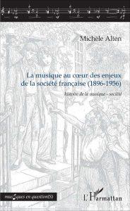 La musique au cœur des enjeux de la société française, 1896-1956 (publication récente)